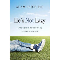 He's Not Lazy: Empowering Your Son to Believe In Himself by Adam Price, 9781454916871