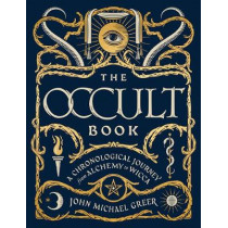 The Occult Book: A Chronological Journey, from Alchemy to Wicca by John Michael Greer, 9781454925774