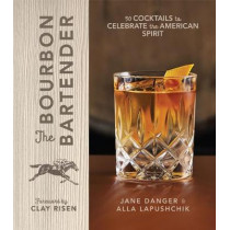 The Bourbon Bartender: 50 Cocktails to Celebrate the American Spirit by Jane Danger, 9781454926290