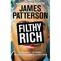 Filthy Rich: The Shocking True Story of Jeffrey Epstein - The Billionaire's Sex Scandal by James Patterson, 9781455542642