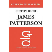 Filthy Rich: The Shocking True Story of Jeffrey Epstein - The Billionaire's Sex Scandal by James Patterson, 9781455542680