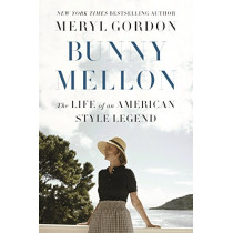 Bunny Mellon: The Life of an American Style Legend by Meryl Gordon, 9781455588749