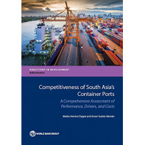 Competitiveness of South Asia's container ports: a comprehensive assessment of performance, drivers, and costs by Matias Herrera Dappe, 9781464808920