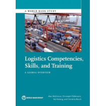 Logistics competencies, skills, and training: a global overview by World Bank, 9781464811401