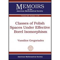 Classes of Polish Spaces Under Effective Borel Isomorphism by Vassilios Gregoriades, 9781470415631