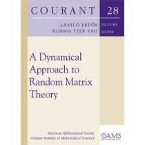 A Dynamical Approach to Random Matrix Theory by Laszlo Erdos, 9781470436483