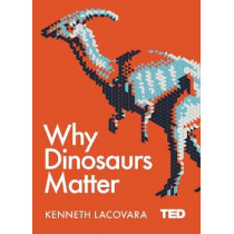 Why Dinosaurs Matter by Kenneth Lacovara, 9781471164439