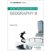 My Revision Notes: WJEC Eduqas GCSE (9-1) Geography B by Stuart Currie, 9781471887376
