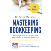 Mastering Bookkeeping, 10th Edition: A complete guide to the principles and practice of business accounting by Dr. Peter Marshall, 9781472137036