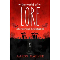 The World of Lore, Volume 1: Monstrous Creatures: Now a major online streaming series by Aaron Mahnke, 9781472251657