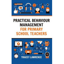 Practical Behaviour Management for Primary School Teachers by Tracey Lawrence, 9781472942357