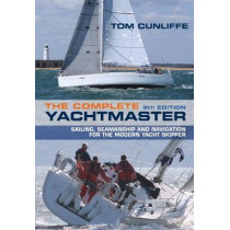 The Complete Yachtmaster: Sailing, Seamanship and Navigation for the Modern Yacht Skipper 9th edition by Tom Cunliffe, 9781472943439