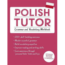 Polish Tutor: Grammar and Vocabulary Workbook (Learn Polish with Teach Yourself): Advanced beginner to upper intermediate course by Joanna Michalak-Gray, 9781473617407