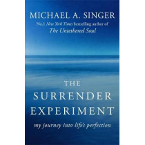 The Surrender Experiment: My Journey into Life's Perfection by Michael A. Singer, 9781473621503