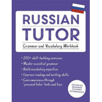 Russian Tutor: Grammar and Vocabulary Workbook (Learn Russian with Teach Yourself): Advanced beginner to upper intermediate course, 9781473623484