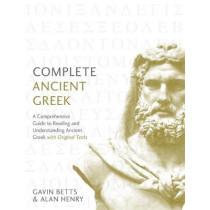 Complete Ancient Greek: A Comprehensive Guide to Reading and Understanding Ancient Greek, with Original Texts by Gavin Betts, 9781473627727