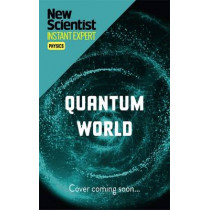 The Quantum World: The disturbing theory at the heart of reality by New Scientist, 9781473629462