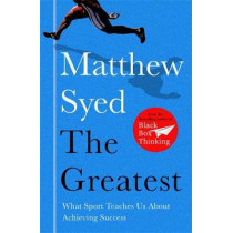 The Greatest: What Sport Teaches Us About Achieving Success by Matthew Syed, 9781473653665