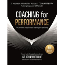 Coaching for Performance: The Principles and Practice of Coaching and Leadership FULLY REVISED 25TH ANNIVERSARY EDITION by John Whitmore, 9781473658127
