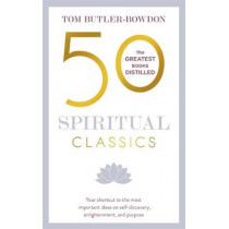50 Spiritual Classics: Your shortcut to the most important ideas on self-discovery, enlightenment, and purpose by Tom Butler-Bowdon, 9781473658387