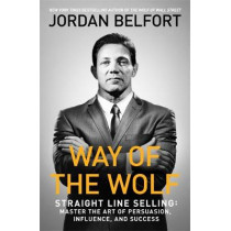 Way of the Wolf: Straight line selling: Master the art of persuasion, influence, and success by Jordan Belfort, 9781473674813