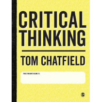Critical Thinking: Your Guide to Effective Argument, Successful Analysis and Independent Study by Tom Chatfield, 9781473947139