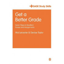Get a Better Grade: Seven Steps to Excellent Essays and Assignments by Mal Leicester, 9781473948976