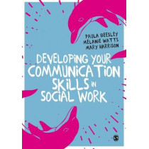 Developing Your Communication Skills in Social Work by Paula Beesley, 9781473975873
