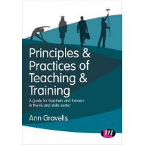 Principles and Practices of Teaching and Training: A guide for teachers and trainers in the FE and skills sector by Ann Gravells, 9781473997134