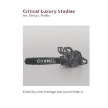 Critical Luxury Studies: Art, Design, Media by John Armitage, 9781474425827