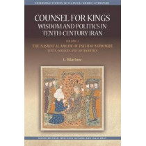 Counsel for Kings: Wisdom and Politics in Tenth-Century Iran: Volume II: The Nasihat Al-Muluk of Pseudo-Mawardi: Texts, Sources and Authorities by Louise Marlow, 9781474426428