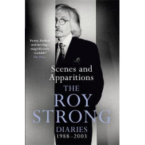 Scenes and Apparitions: The Roy Strong Diaries 1988-2003 by Sir Roy Strong, 9781474603904