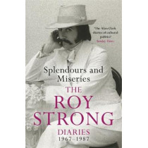 Splendours and Miseries: The Roy Strong Diaries, 1967-87 by Roy Strong, 9781474605335