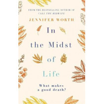 In the Midst of Life by Jennifer Worth, 9781474606660