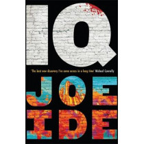 IQ: `The Holmes of the 21st century' (Daily Mail) by Joe Ide, 9781474607186