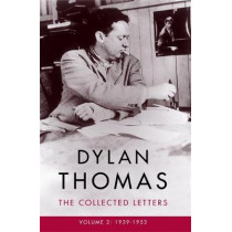 Dylan Thomas: The Collected Letters Volume 2: 1939-1953 by Dylan Thomas, 9781474608008