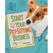 Start Your Pet-Sitting Business by Tammy Gagne, 9781474741446