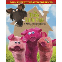Sock Puppet Theatre Presents The Three Little Pigs: A Make & Play Production by Christopher L. Harbo, 9781474741507