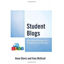 Student Blogs: How Online Writing Can Transform Your Classroom by Anne Davis, 9781475831702