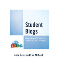 Student Blogs: How Online Writing Can Transform Your Classroom by Anne Davis, 9781475831719