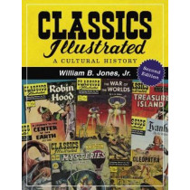 Classics Illustrated: A Cultural History by William Bryan Jones, 9781476672311