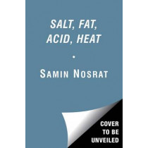 Salt, Fat, Acid, Heat: Mastering the Elements of Good Cooking by Samin Nosrat, 9781476753836