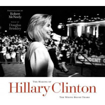 The Making of Hillary Clinton: The White House Years by Robert McNeely, 9781477311677