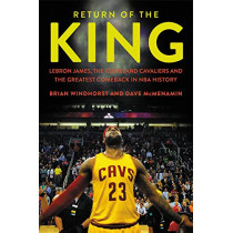 Return of the King: Lebron James, the Cleveland Cavaliers and the Greatest Comeback in NBA History by Brian Windhorst, 9781478971689