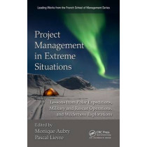 Project Management in Extreme Situations: Lessons from Polar Expeditions, Military and Rescue Operations, and Wilderness Exploration by Monique Aubry, 9781482208825