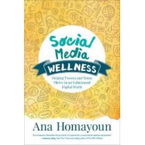 Social Media Wellness: Helping Tweens and Teens Thrive in an Unbalanced Digital World by Ana Homayoun, 9781483358185