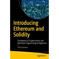 Introducing Ethereum and Solidity: Foundations of Cryptocurrency and Blockchain Programming for Beginners by Chris Dannen, 9781484225349