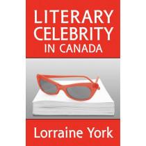 Literary Celebrity in Canada by Lorraine York, 9781487521394