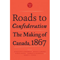 Roads to Confederation: The Making of Canada, 1867, Volume 2 by Jacqueline D. Krikorian, 9781487521899