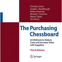 The Purchasing Chessboard: 64 Methods to Reduce Costs and Increase Value with Suppliers by Christian Schuh, 9781493967636